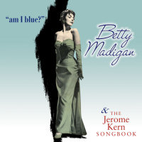 Betty Madigan - Am I Blue? / The Jerome Kern Songbook