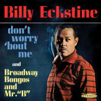 BILLY ECKSTINE - DON'T WORRY 'BOUT ME / BROADWAY BONGOS AND MR.