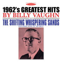 BILLY VAUGHN - 1962'S GREATEST HITS / THE SHIFTING WHISPERING SANDS