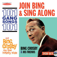 BING CROSBY � JOIN BING & SING ALONG 101 GANG SONGS / ON THE HAPPY SIDE (SEPIA 1309)