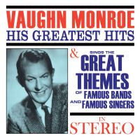 Vaughn Monroe: His Greatest Hits / Sings The Great Themes Of Famous Band And Famous Singers (SEPIA 1310)