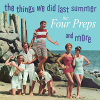 THE FOUR PREPS � THE THINGS WE DID LAST SUMMER / THE FOUR PREPS (SEPIA 1318)